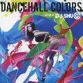 ダンスホール・カラーズ Mixed by DJ SHU-G