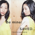 Be mine!/SAVED.<初回限定/世界征服盤>