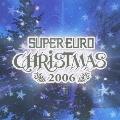 スーパー・ユーロ・クリスマス★2006