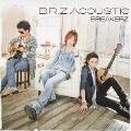 B.R.Z ACOUSTIC [CD+DVD]<初回限定盤>