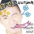 So Much Soul<通常盤>