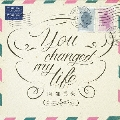 You changed my life [CD+DVD]<初回限定盤>