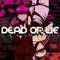 DEAD OR LIE [CD+DVD]<初回限定盤>