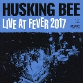 HUSKING BEE LIVE AT FEVER 2017 [DVD+CD]