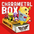 CHARAMETAL BOX [CD+DVD]<初回限定盤>