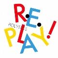 Replay! [CD+DVD]<初回生産限定盤>