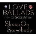 LOVE BALLADS ~Best Of S.O.S. Ballads