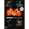 BOWWOW 2003.3.22 LIVE