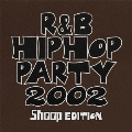 R&B/HIPHOP PARTY 2002 Shoop EDITION