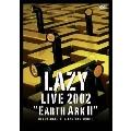 LAZY LIVE 2002 宇宙船地球号II~regenerate of a lasting worth~