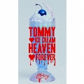 TOMMY ICE CREAM HEAVEN FOREVER [CD+DVD]<初回限定盤>