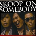 SKOOP ON SOMEBODY<通常盤>