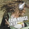 LOVE HOUSE EXTRA