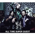 ALL TIME SUPER GUEST [CD+DVD+ピック]<初回生産限定盤>