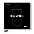 B:Complete: 1st EP (X Ver.)(全メンバーサイン入りCD)<限定盤>
