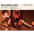 HUSH HUSH LOUD [Blu-ray Disc+CD+Photobook ]