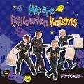 We are halloween knights [CD+DVD]<初回限定盤A>