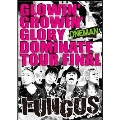GLOWIN' GROWIN' GLORY DOMINATE TOUR FINAL
