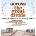 アクロス・ザ・グレイト・ディヴァイド:ゲッティング・イット・トゥギャザー・イン・ザ・カントリー 1968-1974