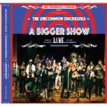 The Uncommon Orchestra: A Bigger Show-Live