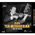 「ヴァイオリンの魂」~ジャン・テル=メルゲリアン録音集