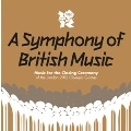 A Symphony of British Music : Music For The Closing Ceremony of the London 2012 Olympic Games