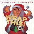 Big Phat Christmas: Wrap This!