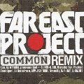 """FAR EAST PROJECT"" COMMON REMIX"