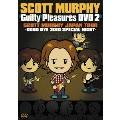 "GUILTY PLEASURES DVD 2 ""SCOTT MURPHY JAPAN TOUR -GOOD BYE 2010 SPECIAL NIGHT-"""