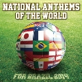 NATIONAL ANTHEMS OF THE WORLD FOR BRAZIL 2014