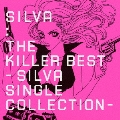 ザ・キラーベスト~SILVA SINGLE COLLECTION~
