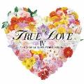 """TRUE LOVE IV~MEMORIAL """"LOVE STORY"""" SONGS~"""