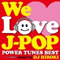WE LOVE J-POP ~POWER TUNES BEST~ Mixed by DJ HIROKI
