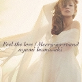 Feel the love/Merry-go-round [CD+DVD]
