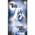 トゥルー・トゥ・ブルース~ジョニー・ウィンターのすべて<完全生産限定盤>