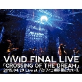 ViViD FINAL LIVE 「CROSSING OF THE DREAM」2015.04.29 Live at パシフィコ横浜国立大ホール