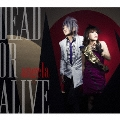 DEAD OR ALIVE [CD+Blu-ray Disc]<限定生産盤>