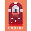 LOVE IS BORN ~16th Anniversary 2019~