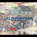 LIFE IN DOWNTOWN<初回生産限定盤>