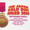 THE JAPAN GOLD DISC AWARD 2006-INTERNATIONAL-<期間限定生産盤>
