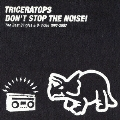 DON'T STOP THE NOISE! The Best Singles & B-Sides 1997-2007<初回限定特別価格盤>