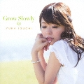 Grow Slowly [CD+DVD]<初回限定アニメ盤>