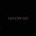 GO CRY GO [CD+Blu-ray Disc]<初回限定盤>