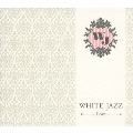 WHITE JAZZ~LOVE~