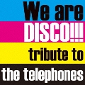 We are DISCO!!!~tribute to the telephones~<初回限定盤>