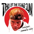 TRAX OF THE RISING SUN