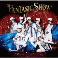 FANTASIC SHOW [CD+DVD]<初回限定MV盤>