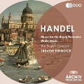 Handel: Music for the Royal Fireworks, Water Music, etc