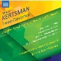 ミゲル・カーツマン: 3つの協奏曲/室内交響曲 第2番「ニューヨークの50の扉」