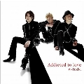 Addicted to love<通常盤A/初回限定仕様>